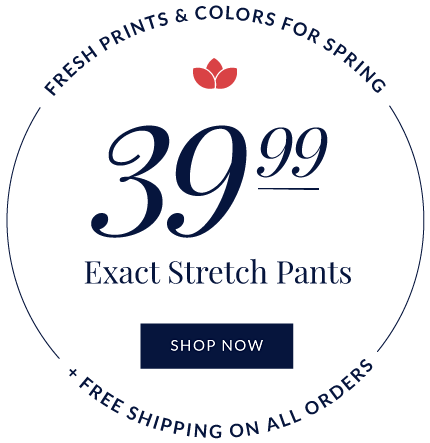 Fresh prints & colors for spring + free shipping on all orders. 39.99 exact stretch pants. Shop now.