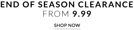 End of Season Clearance from 9.99