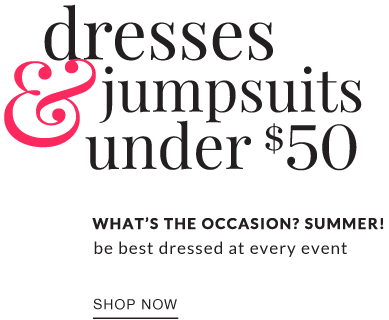 dresses and jumpsuits under $50 what's the occasion? summer! be best dressed at every event