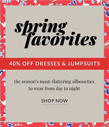 spring favorites, 40% off dresses & jumpsuits, the season's most-flattering silhouettes to wear from day to night