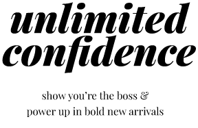 unlimited confidence, show you're the boss & power up in bold new arrivals, shop new arrivals
