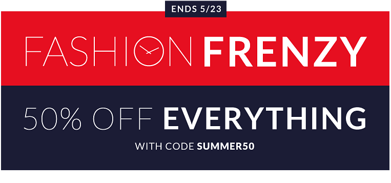 Fashion Frenzy - 50% off everything with code SUMMER50